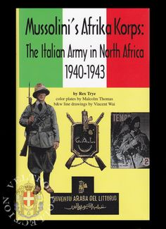 Mussolini's Afrika Korps: The Italian Army in North Africa 1940-1943; Rex Trye