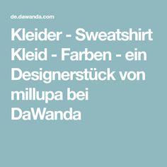 Kleider - Sweatshirt Kleid - Farben - ein Designerstück von millupa bei DaWanda