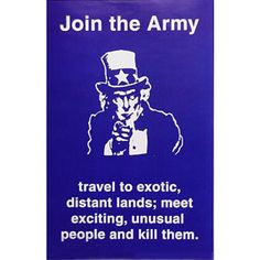"""Uncle Sam. Join the Army, travel to exciting, distant lands; meet exciting, unusual people and kill them. Poster is 11"""" x 17""""."""