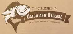 Discipleship is Catch-and-Release