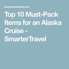 Top 10 Must-Pack Items for an Alaska Cruise - SmarterTravel