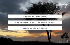"""""""I know nothing with any certainty but the sight of the stars makes me dream."""" -Vincent Van Gogh #dailydose"""