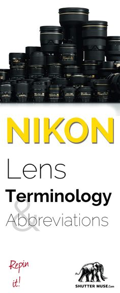 A list and definitions of all the abbreviations, acronyms and terminology that are associated with Nikon's range of modern Nikkor and historical lenses.