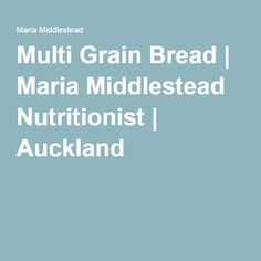 Multi Grain Bread | Maria Middlestead Nutritionist | Auckland