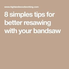 8 simples tips for better resawing with your bandsaw