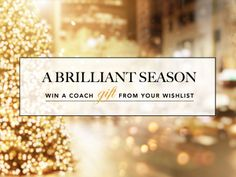 Have a very happy holiday and #ABrilliantSeason with Coach: visit on.fb.me/1d5oblB for your chance to win a Coach item from your Wishlist!