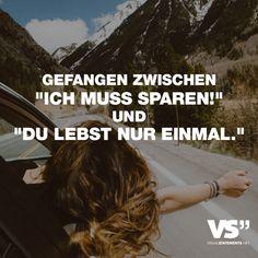 """Visual Statements®️️ Gefangen zwischen """"Ich muss sparen!"""" und """"Du lebst nur einmal."""" Sprüche / Zitate / Quotes /Leben / Freundschaft / Beziehung / Familie / tiefgründig / lustig / schön / nachdenken"""