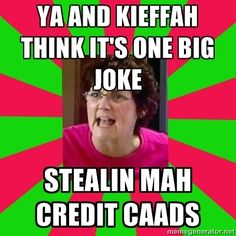 You can only read these with her voice.  I SAW YOU WIFF KEIFFAAAHH!  Dude, his name is Keiffer.