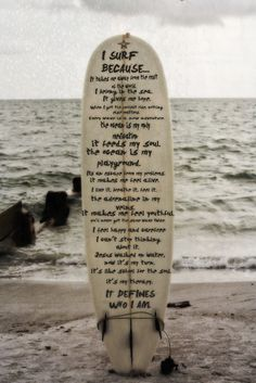 i surf because | its the best feeling ever and you feel so amazing after.....