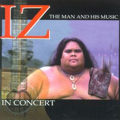 """IZ In Concert - The Man And His Music, by Israel """"IZ"""" Kamakawiwo'ole"""