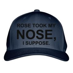 Rose Took My Nose I Suppose Embroidered Baseball Cap