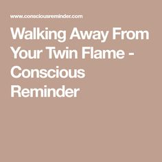 Walking Away From Your Twin Flame - Conscious Reminder