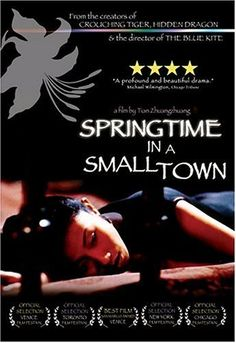 Springtime in a Small Town (Tian Zhuangzhuang, 2002), remaking what was voted the best Chinese film of all time proved no mistake - this intimate romantic drama remains incredibly affecting. Find this at 791.43751 SPR