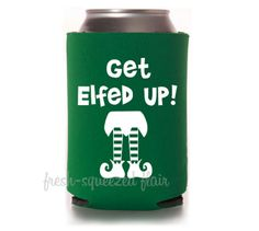 Get Elfed Up Funny Christmas Elf Coozie / by FreshSqueezedFlair