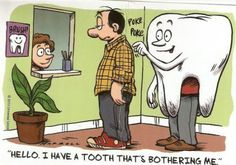 I have a tooth that's been bothering me.