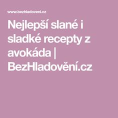 Nejlepší slané i sladké recepty z avokáda | BezHladovění.cz