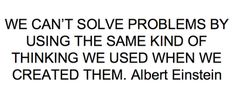 Einstein quote, reiterating an idea much more important and true: to be transformed by the renewing of your mind.