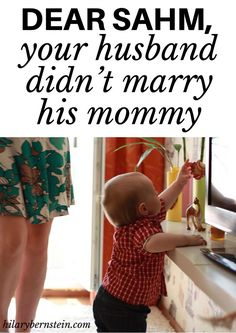 Once you're married, it's important to remember to be your husband's wife ... and not step in as a parental figure. (Your husband didn't marry his mommy!)
