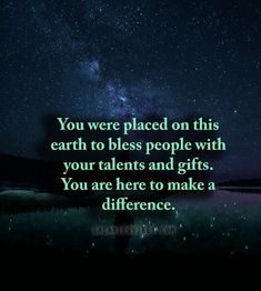 You were placed on this earth to bless people with your talents and gifts. You are here to make a difference. Wicca, Cosmic Quotes, Meditation, Healing Words, Quotes About Everything, Best Love Quotes, Looking For Love, Love Your Life, Positive Affirmations