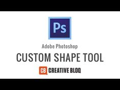 How to use the Custom Shape Tool in Photoshop