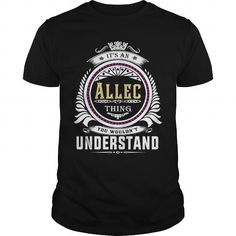 Awesome Tee  Allec  Its an Allec Thing You Wouldnt Understand  T Shirt Hoodie Hoodies YearName Birthday T shirts #tee #tshirt #named tshirt #hobbie tshirts #allec