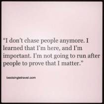 I dont chase people