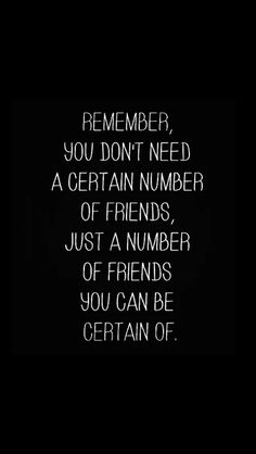 You don't need a certain number of friends. Just a number of friends you can be certain of.