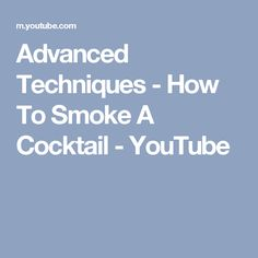 Advanced Techniques - How To Smoke A Cocktail - YouTube