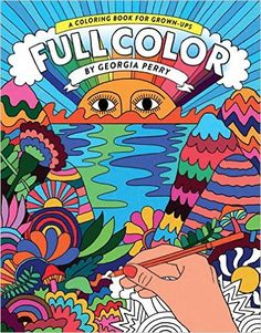 Full Color: A Coloring Book for Grown-Ups: Georgia Perry: 9781743791035: Amazon.com: Books