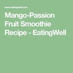 Mango-Passion Fruit Smoothie Recipe - EatingWell