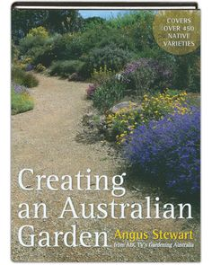 Buy Creating an Australian Garden by Angus Stewart at Mighty Ape NZ. Angus Stewart has worked for decades on selecting and breeding Australian plants to make them more gardener-friendly. Creating an Australian Garden no. Australian Native Garden, Australian Plants, Australian Garden Design, Australian Flowers, Bush Garden, Garden Beds, Garden Plants, Garden Cottage, Garden Fun