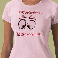 Girl Fun T-shirt - available at https://www.zazzle.com/the_dont_look_at_me_t_shirt-235024828369580155?rf=238379042401730082