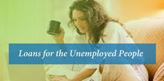 Besides helping you get the funds, the loan for the unemployed people can surely help you in the long run. To know more: Click here: https://goo.gl/SMyYQB