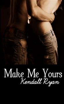 Make Me Yours by Kendall Ryan. Buy this eBook on #Kobo: http://www.kobobooks.com/ebook/Make-Me-Yours/book-m1J5gUX2SEKcyh1rC5j8tA/page1.html