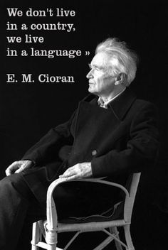 Emil Cioran - and that language is telling us our 'culture' and then we live in…