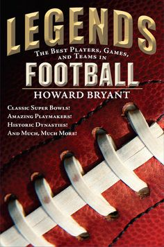 LEGENDS: The Best Players, Games, and Teams in Football by Howard Bryant -- In the second book of the LEGENDS series, ESPN's Howard Bryant delivers THE gridiron guide to most exciting event in sports: the Super Bowl! Music Games, Espn, Athlete, Most Popular Sports, Legends Football, Die Hard, Coaches, Best Player, Plays