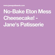 No-Bake Eton Mess Cheesecake! - Jane's Patisserie