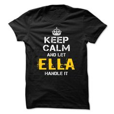 Cool Keep Calm Let ELLA Handle It Shirt; Tee