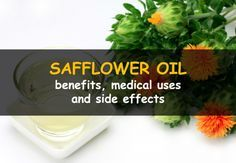 What Are the Benefits (and Side Effects) Of Safflower Oil?