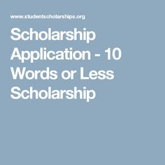 Scholarship Application - 10 Words or Less Scholarship