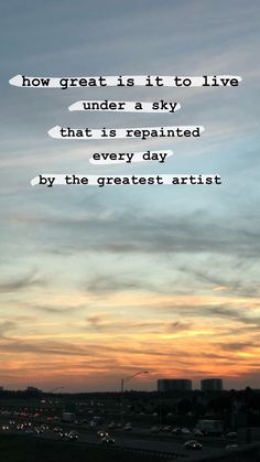 How great is it to live in a world repainted everyday by the greatest artist in the world who holds the earth in the palm of His hand - Unique Wallpaper Quotes Bible Verses Quotes, Jesus Quotes, Faith Quotes, Scriptures, Mood Quotes, Positive Quotes, Sky Quotes, Sunset Quotes, Quotes For Sunsets
