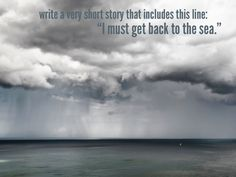 "writing prompt #189 short story ""I need to get back to the sea"""