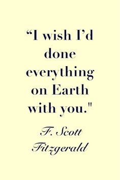 I wish I'd done everything on earth with you. | F. Scott Fitzgerald Picture Quotes | Quoteswave