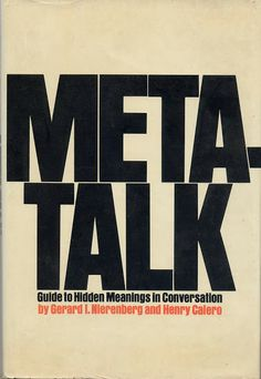 Gerard I. Nierenberg and Henry H. Calero, Meta-talk: Guide to Hidden Meanings in Conversation, Trident Press, ©1973. Design: Lawrence Ratzkin