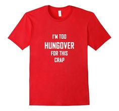 Amazon.com: I'm Too Hungover for This Crap- Funny Drinking T-Shirt: Clothing