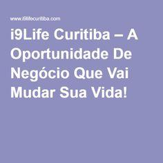 i9Life Curitiba – A Oportunidade De Negócio Que Vai Mudar Sua Vida!