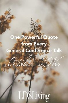 One Powerful Quote from Every General Conference: October 2016 | LDSLiving.com