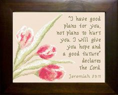 Cross Stitch Bible Verse Jeremiah 29:11 I have good plans for you, not plans to hurt you. I will give you hope and a good future, declares the Lord.