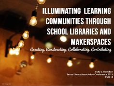 Makerspaces in the Library - slideshow by Buffy Hamilton