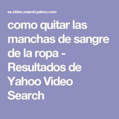 como quitar las manchas de sangre de la ropa -  Resultados de Yahoo Video Search
